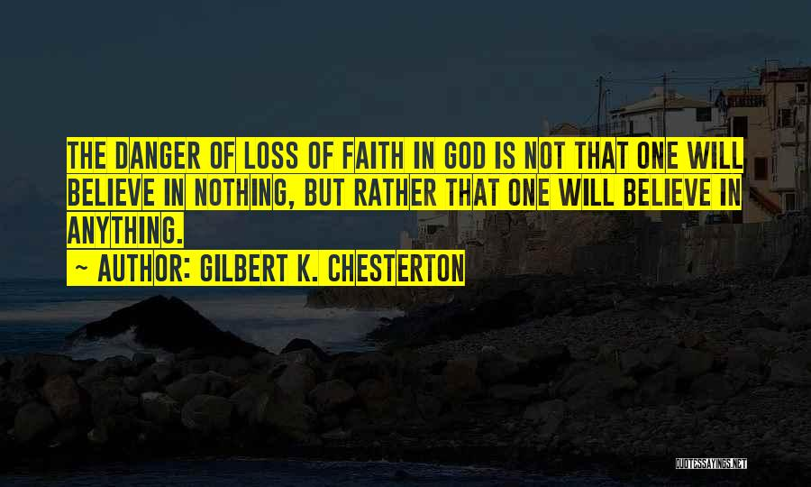 Loss Of Faith Quotes By Gilbert K. Chesterton