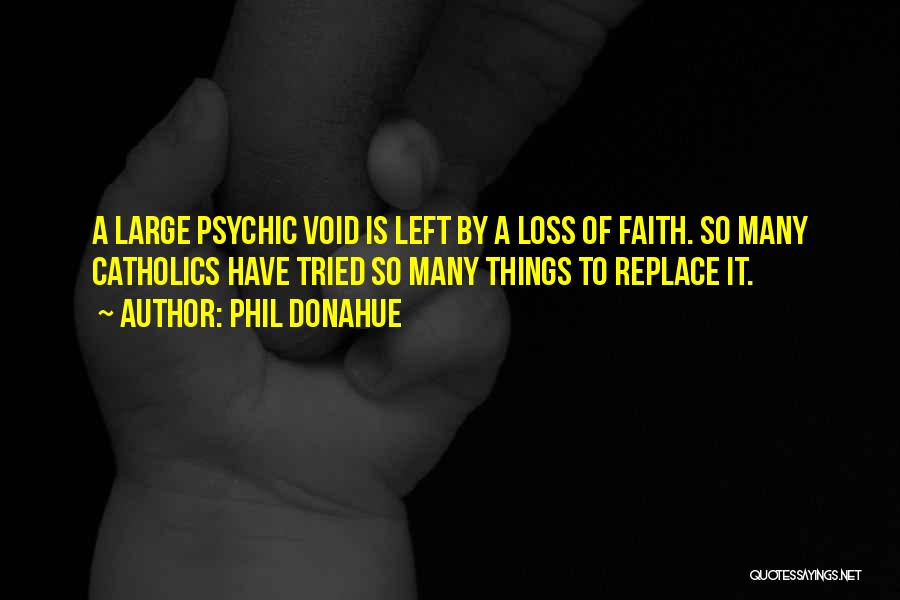 Loss Of Faith Quotes By Phil Donahue