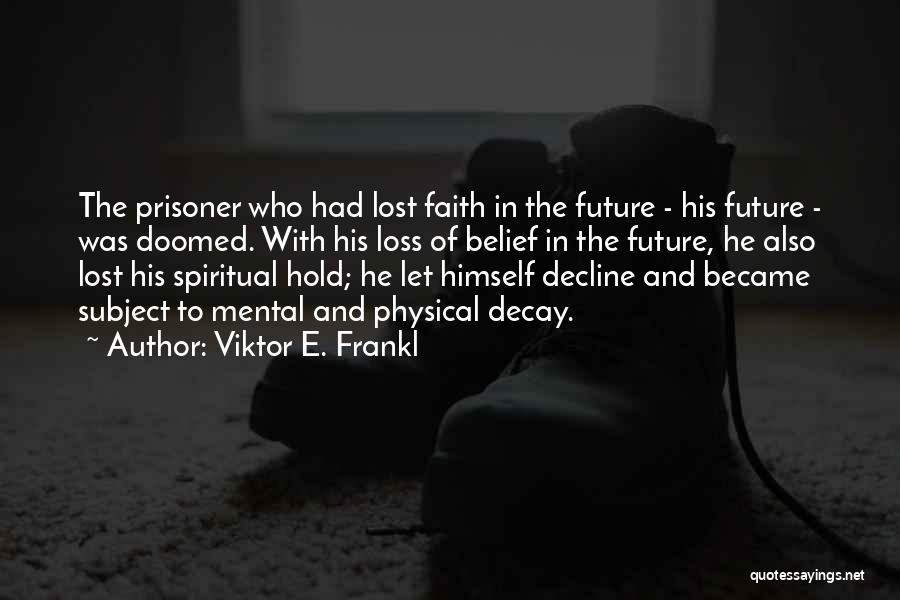 Loss Of Faith Quotes By Viktor E. Frankl
