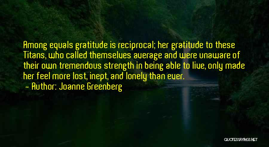 Lost And Lonely Quotes By Joanne Greenberg