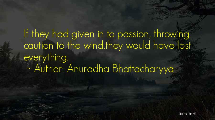 Lost Everything In Love Quotes By Anuradha Bhattacharyya