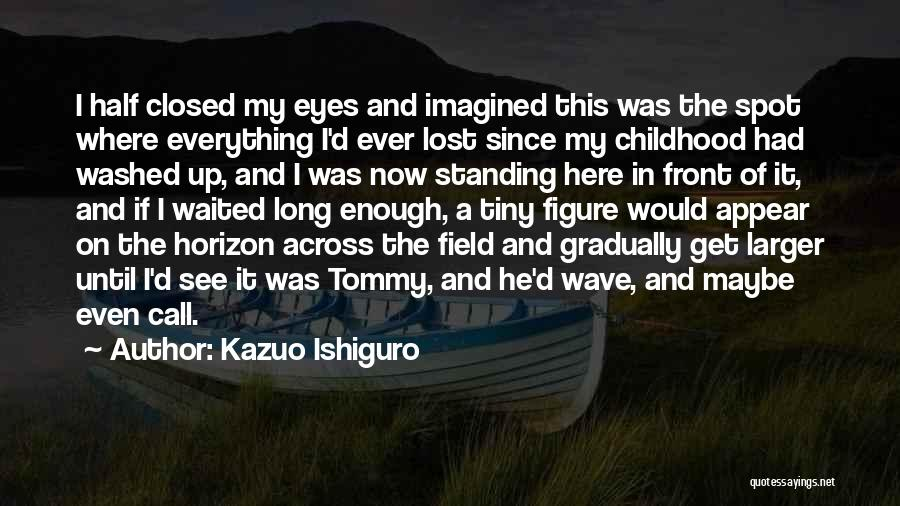 Lost Everything In Love Quotes By Kazuo Ishiguro