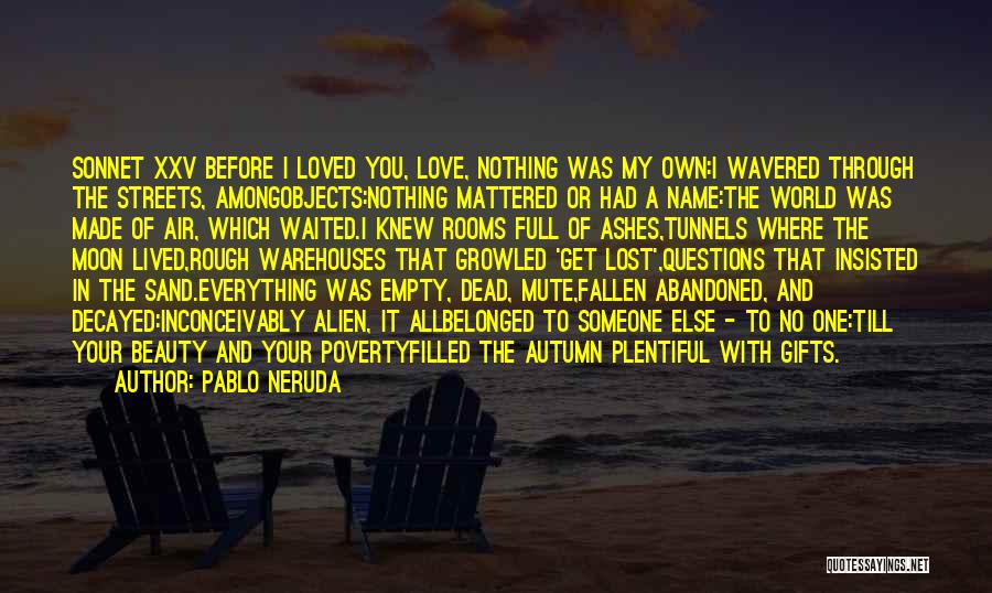 Lost Everything In Love Quotes By Pablo Neruda