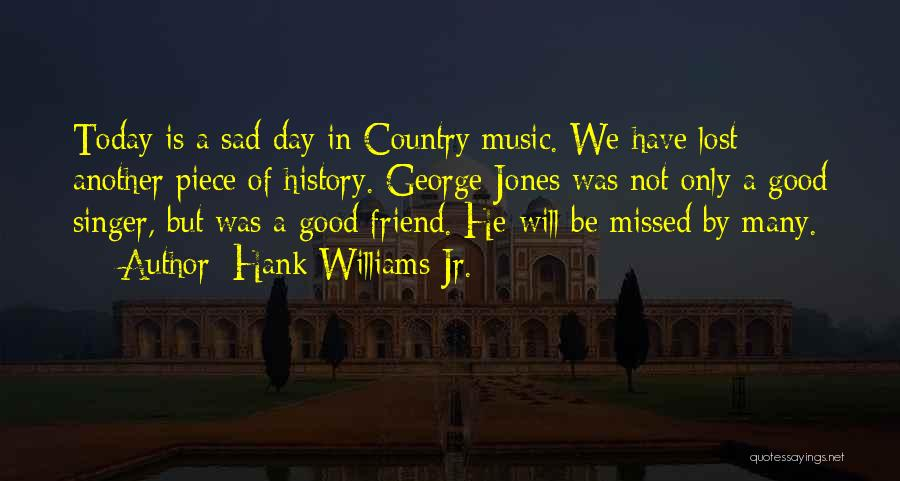 Lost Friend Sad Quotes By Hank Williams Jr.