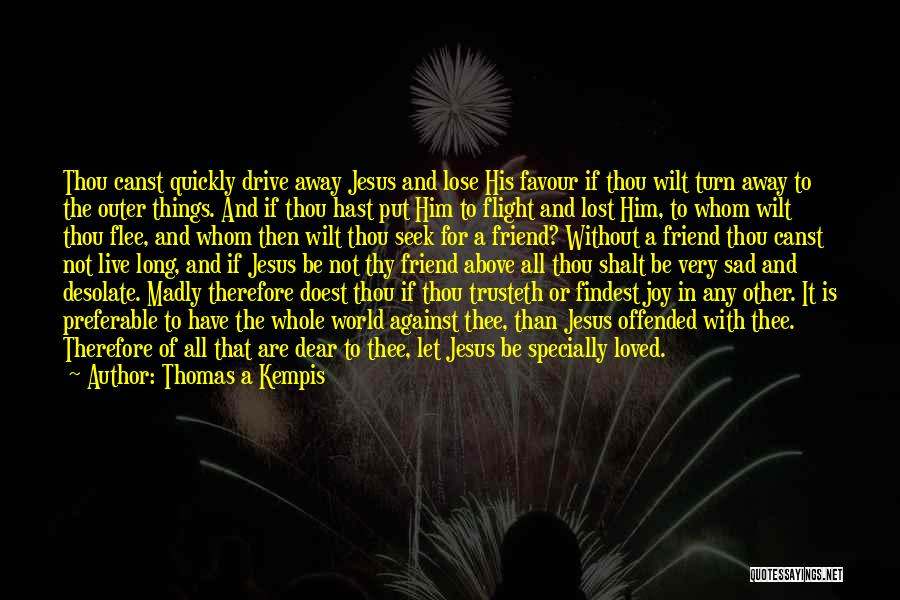 Lost Friend Sad Quotes By Thomas A Kempis