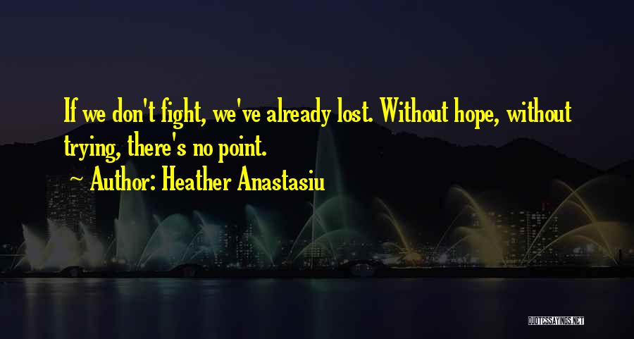 Lost Hope Quotes By Heather Anastasiu