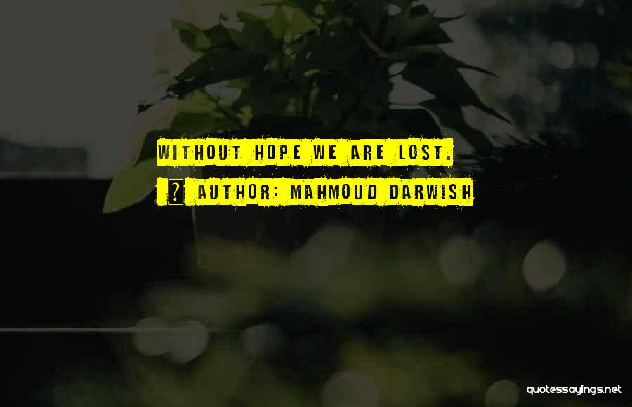 Lost Hope Quotes By Mahmoud Darwish