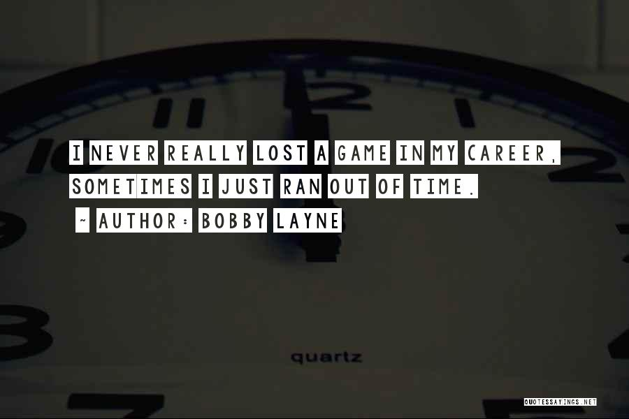 Lost In Time Quotes By Bobby Layne