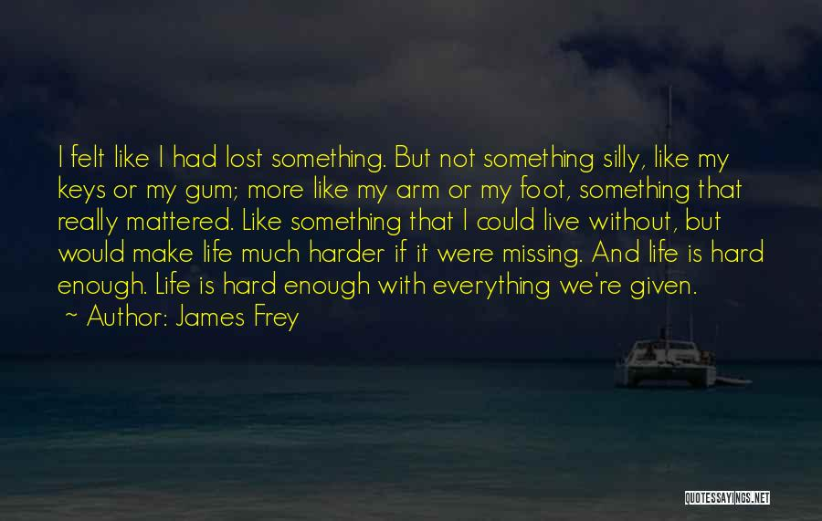 Lost Keys Quotes By James Frey