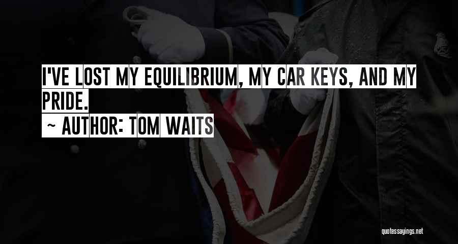 Lost Keys Quotes By Tom Waits