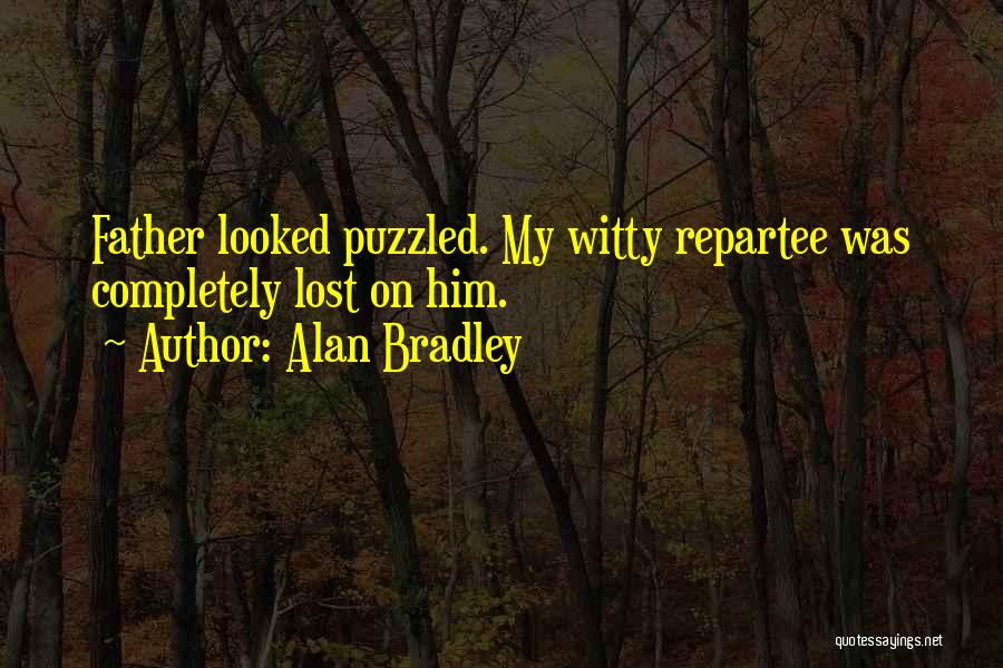 Lost My Father Quotes By Alan Bradley
