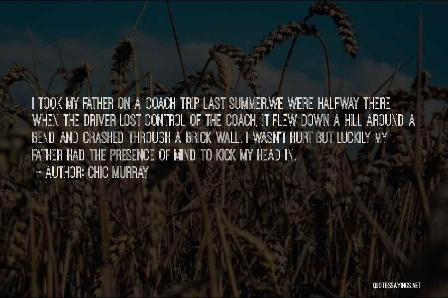 Lost My Father Quotes By Chic Murray