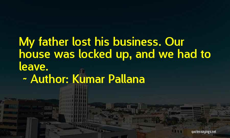 Lost My Father Quotes By Kumar Pallana