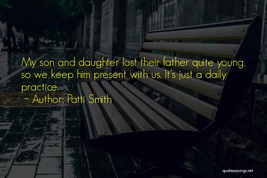 Lost My Father Quotes By Patti Smith