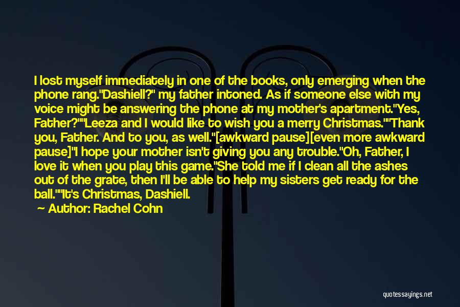 Lost My Father Quotes By Rachel Cohn