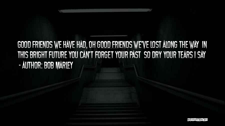 Lost Some Friends Along The Way Quotes By Bob Marley