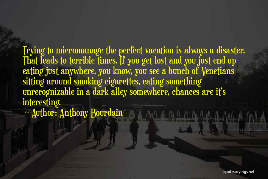 Lost Somewhere Quotes By Anthony Bourdain
