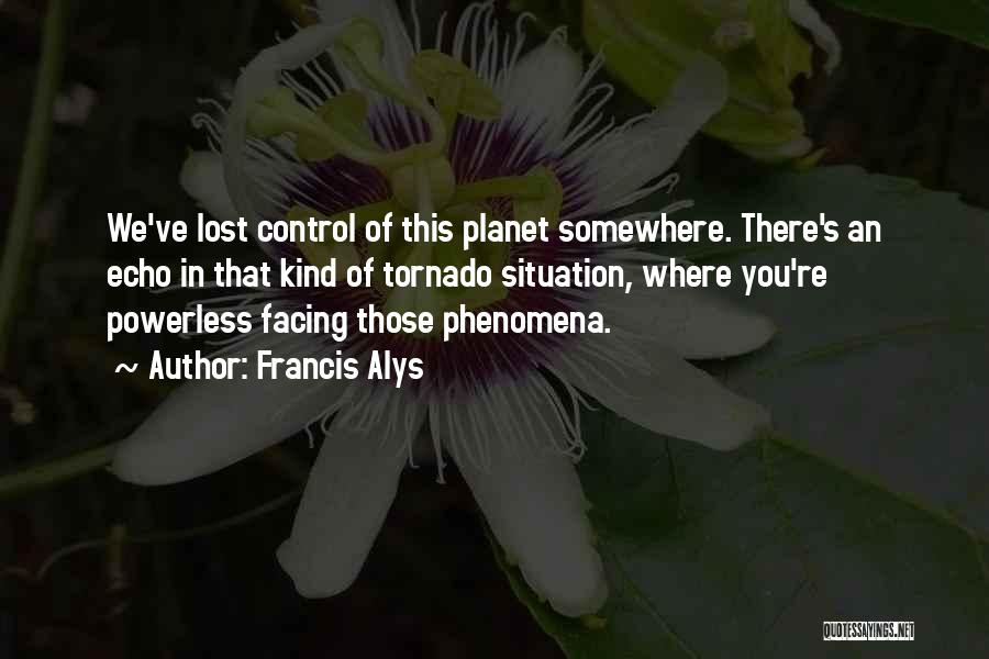 Lost Somewhere Quotes By Francis Alys