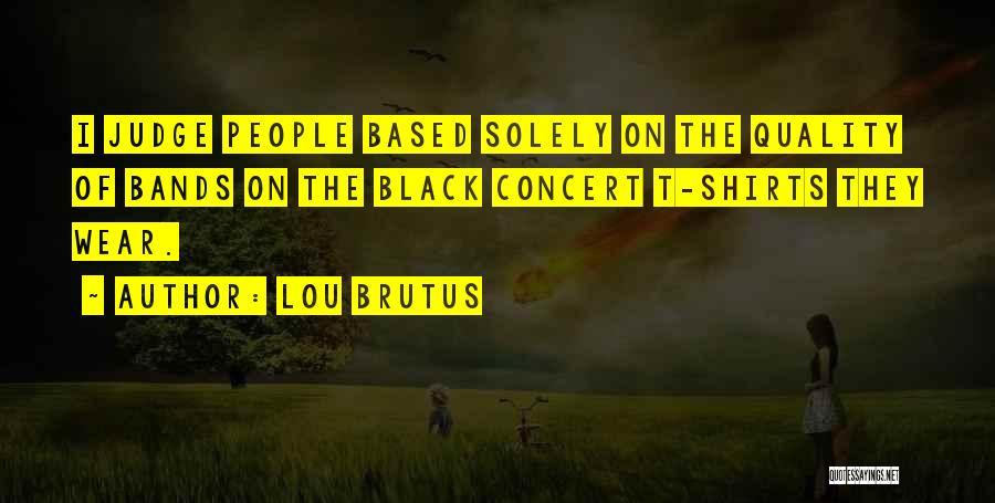 Lou Brutus Quotes 966461