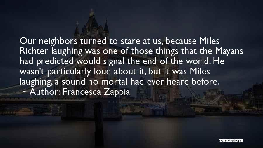 Loud Neighbors Quotes By Francesca Zappia