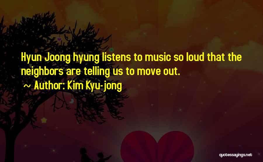 Loud Neighbors Quotes By Kim Kyu-jong