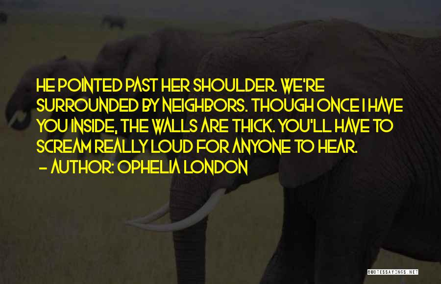 Loud Neighbors Quotes By Ophelia London