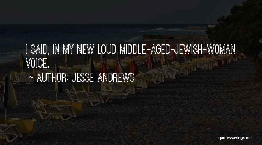 Loud Woman Quotes By Jesse Andrews