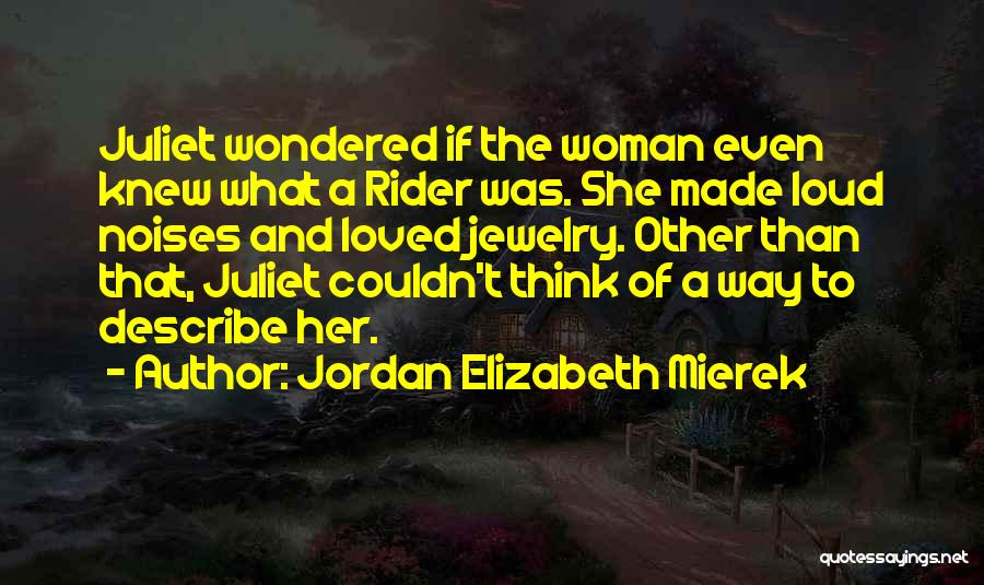 Loud Woman Quotes By Jordan Elizabeth Mierek
