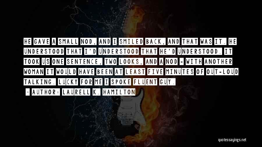 Loud Woman Quotes By Laurell K. Hamilton