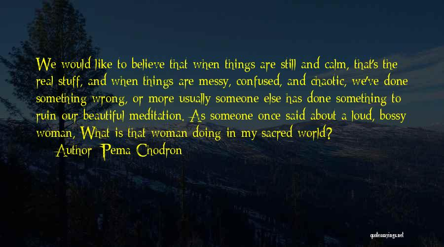 Loud Woman Quotes By Pema Chodron