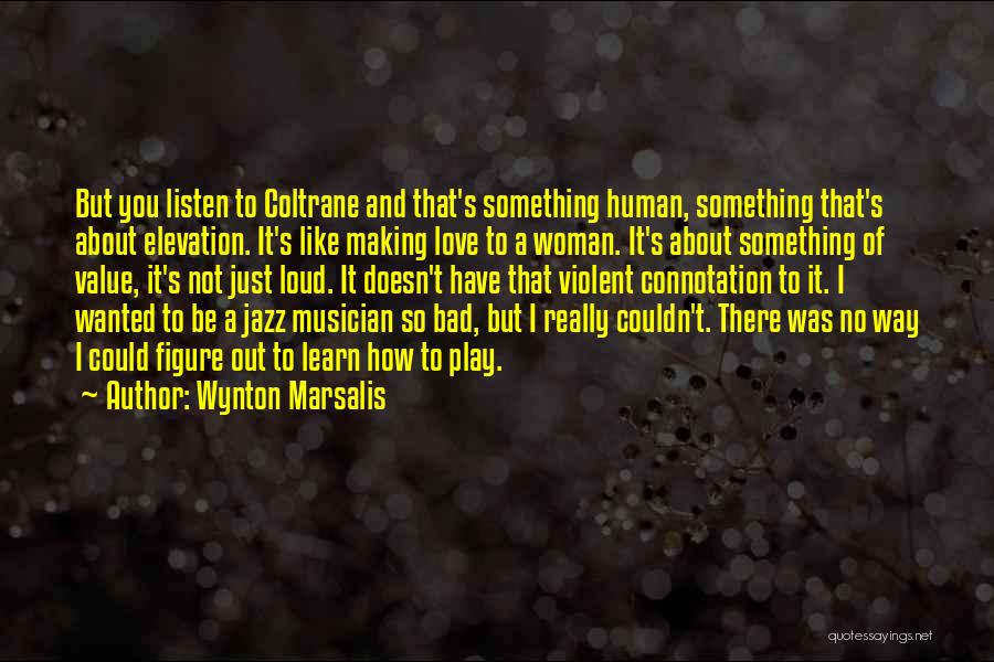 Loud Woman Quotes By Wynton Marsalis