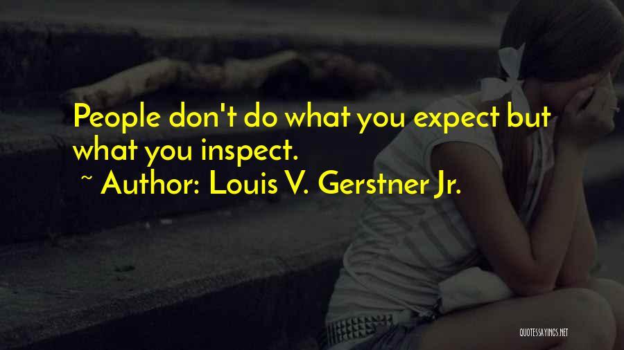 Louis V. Gerstner Jr. Quotes 1431843