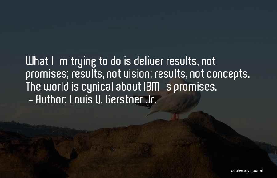 Louis V. Gerstner Jr. Quotes 163654