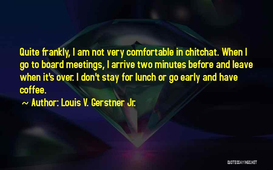 Louis V. Gerstner Jr. Quotes 2076473