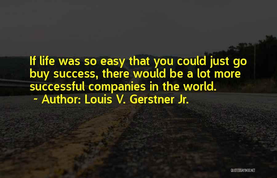Louis V. Gerstner Jr. Quotes 2270205