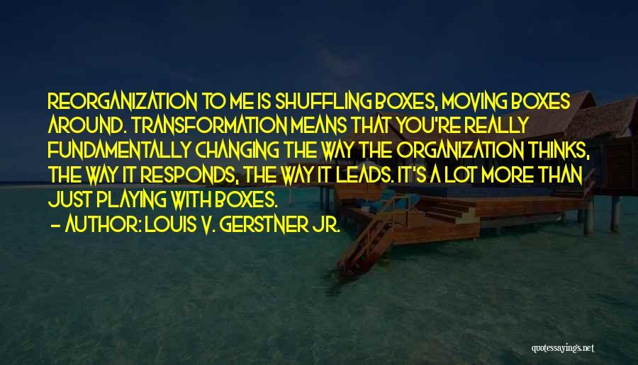Louis V. Gerstner Jr. Quotes 709059