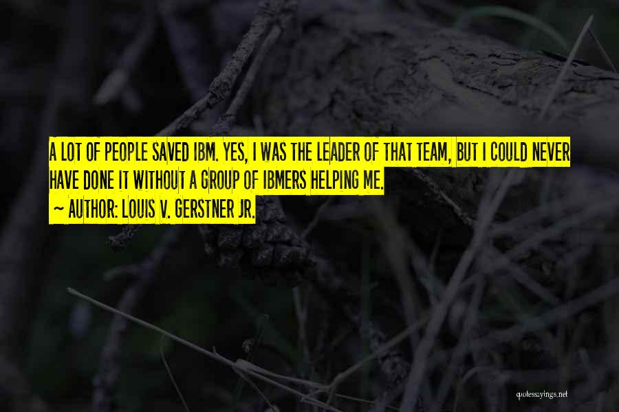 Louis V. Gerstner Jr. Quotes 83525