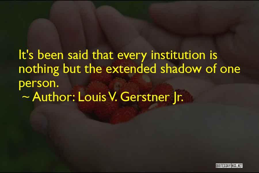 Louis V. Gerstner Jr. Quotes 889017