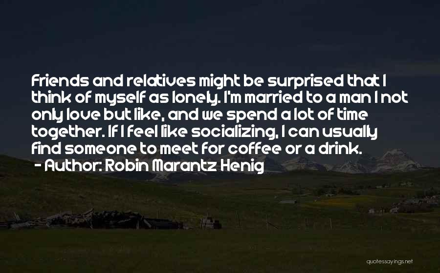 Love A Married Man Quotes By Robin Marantz Henig