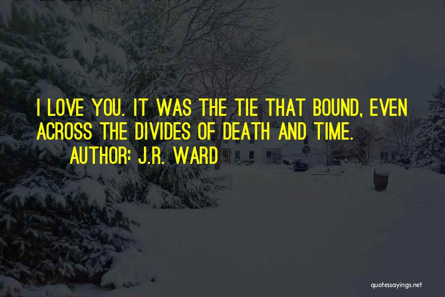 Love Across Time Quotes By J.R. Ward