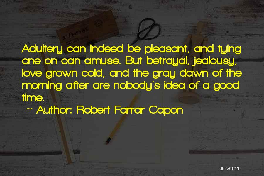 Love After Betrayal Quotes By Robert Farrar Capon