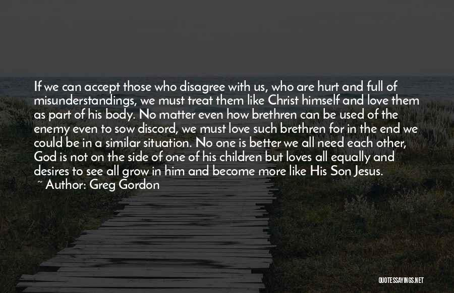Love All Equally Quotes By Greg Gordon