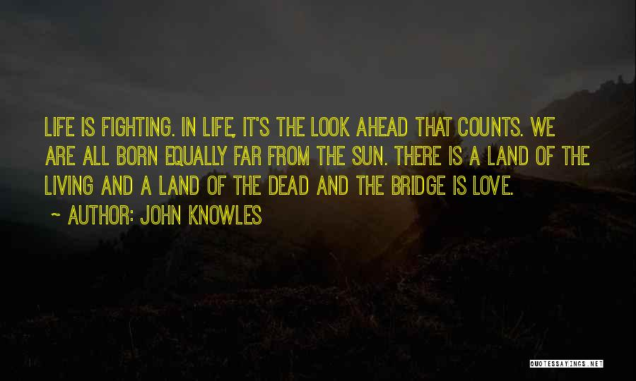 Love All Equally Quotes By John Knowles