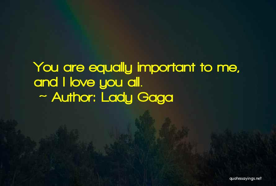 Love All Equally Quotes By Lady Gaga