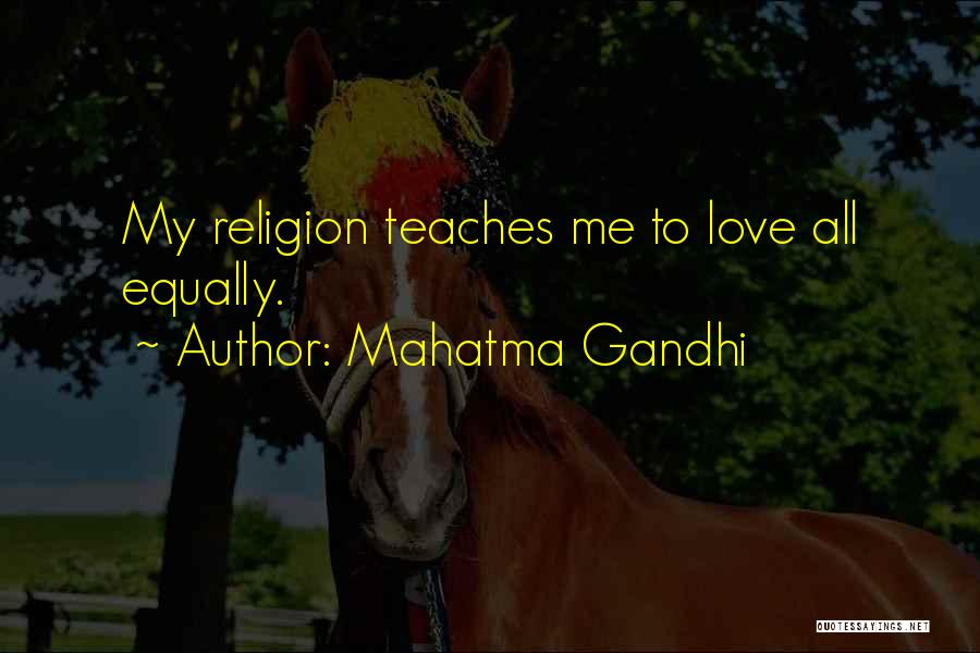 Love All Equally Quotes By Mahatma Gandhi