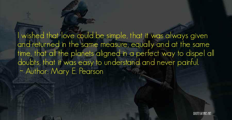 Love All Equally Quotes By Mary E. Pearson