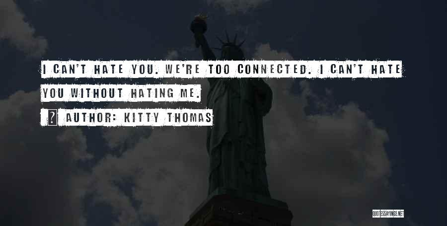 Love All Hate None Quotes By Kitty Thomas