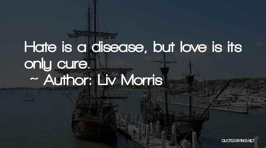 Love All Hate None Quotes By Liv Morris
