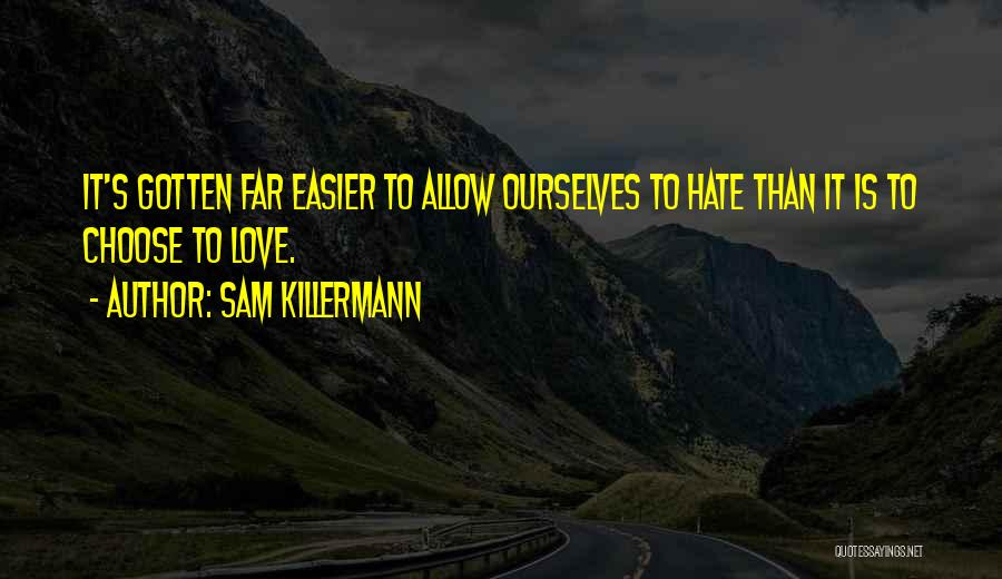 Love All Hate None Quotes By Sam Killermann