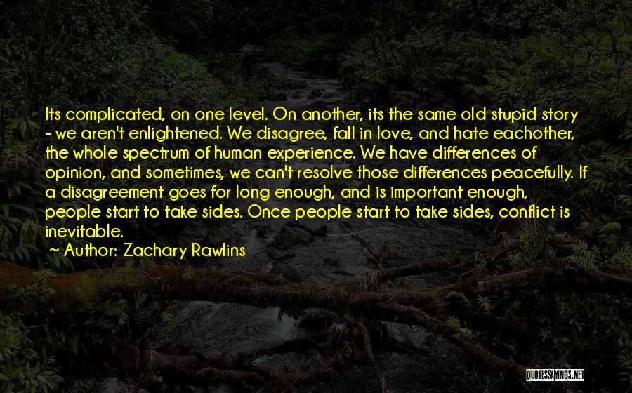 Love All Hate None Quotes By Zachary Rawlins